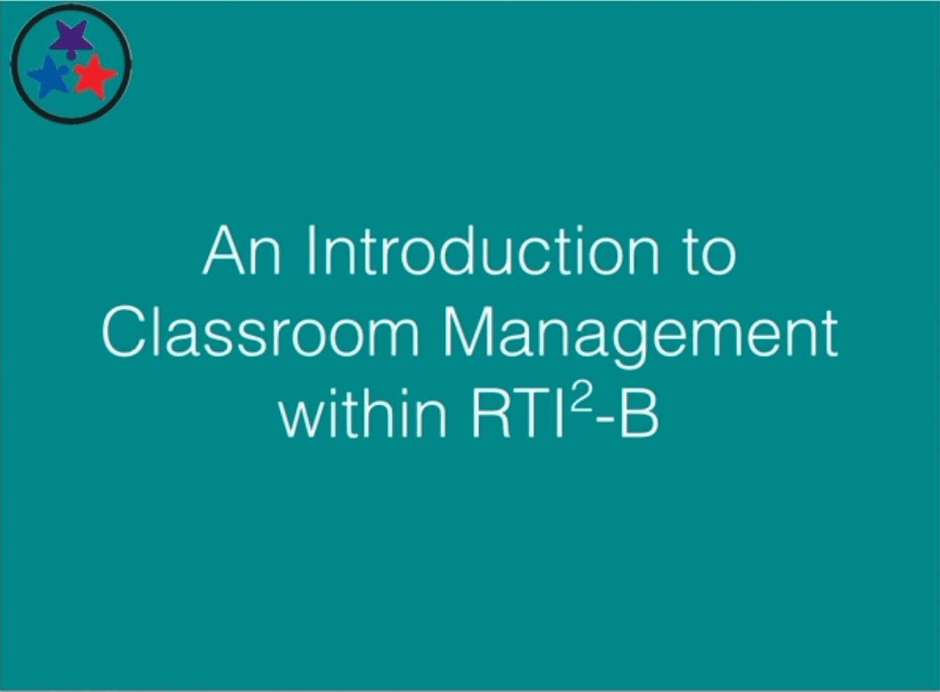 Classroom Management 1 - An Introduction to Classroom Management within RTI2-B